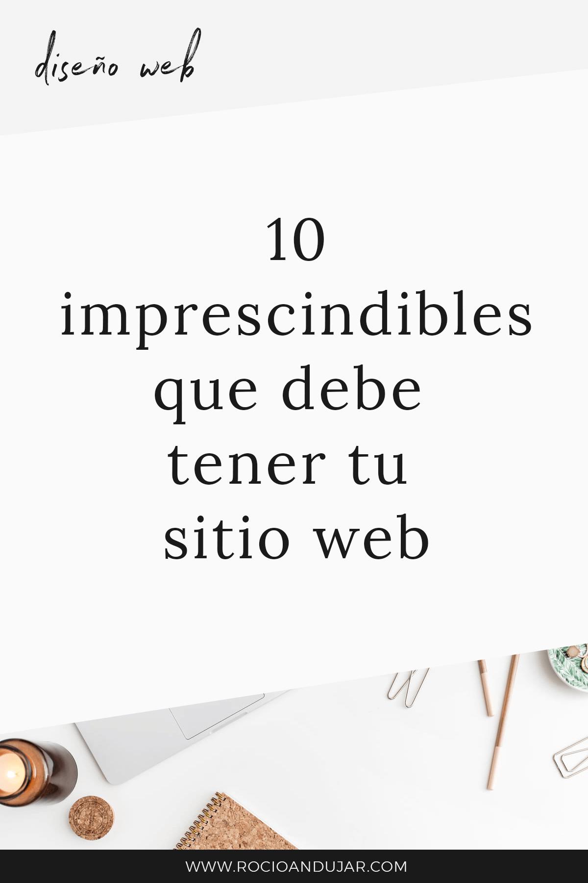 10 imprescindibles que debe tener tu sitio web - Conocé los 10 imprescindibles que debe tener tu sitio web para destacar en el mundo digital y tener mayor visibilidad.