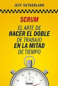 Libro Scrum - El arte de hacer el doble de trabajo en la mitad del tiempo